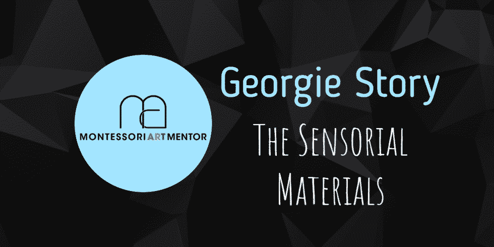 Georgie Story - The Sensorial Materials