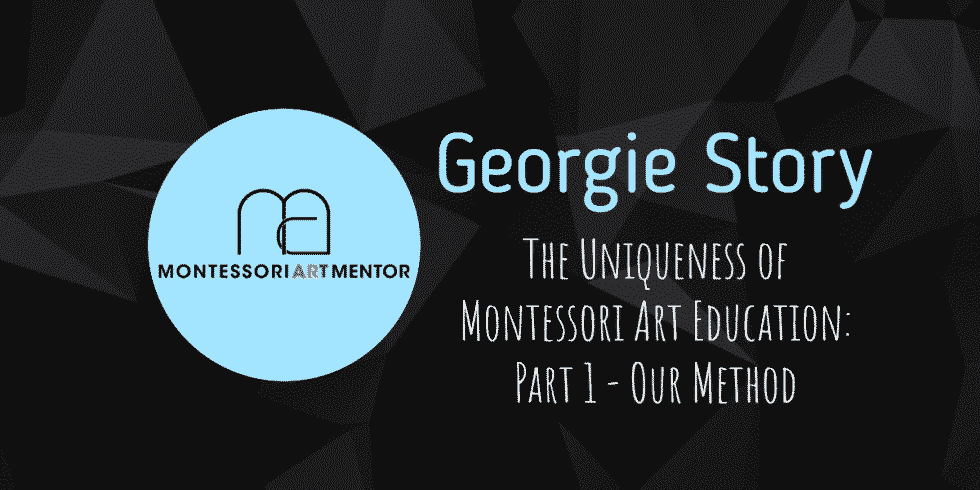 Georgie Story -The Uniqueness of Montessori Art Education_ Part 1 - Our Method